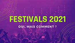 Festivals 2021 : oui mais pas plus de 5000