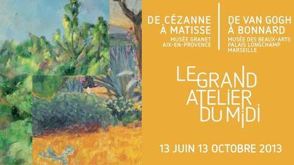 Le Grand Atelier du Midi, 1880-1960. De Van Gogh � Bonnard